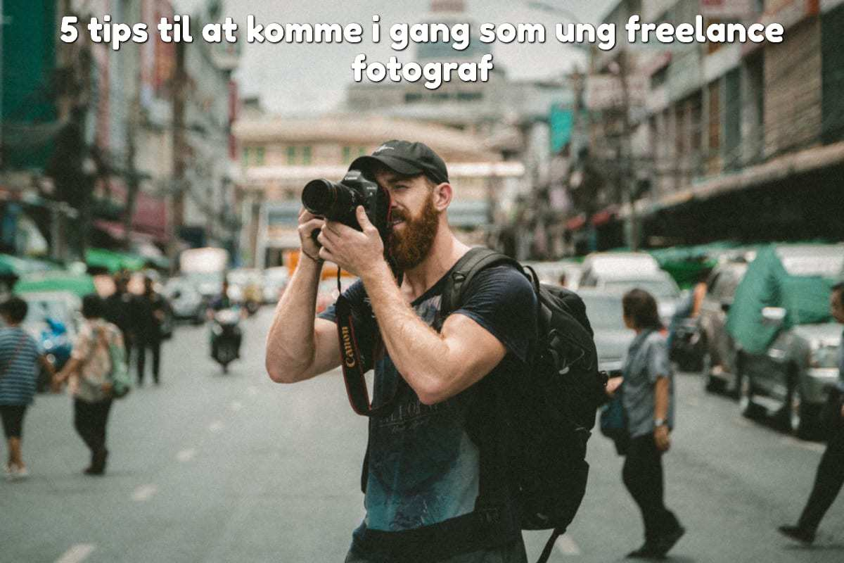5 tips til at komme i gang som ung freelance fotograf